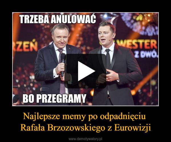 Najlepsze memy po odpadnięciu Rafała Brzozowskiego z Eurowizji –