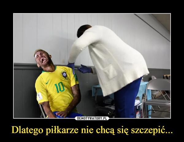 Dlatego piłkarze nie chcą się szczepić... –