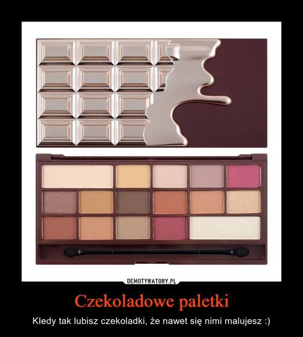 Czekoladowe paletki – KIedy tak lubisz czekoladki, że nawet się nimi malujesz :)
