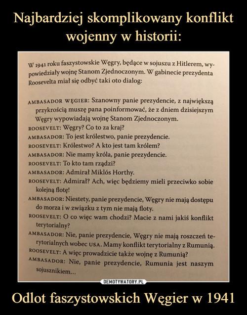 Najbardziej skomplikowany konflikt wojenny w historii: Odlot faszystowskich Węgier w 1941