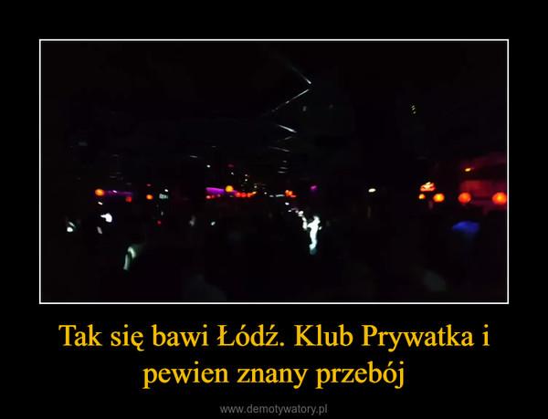 Tak się bawi Łódź. Klub Prywatka i pewien znany przebój –