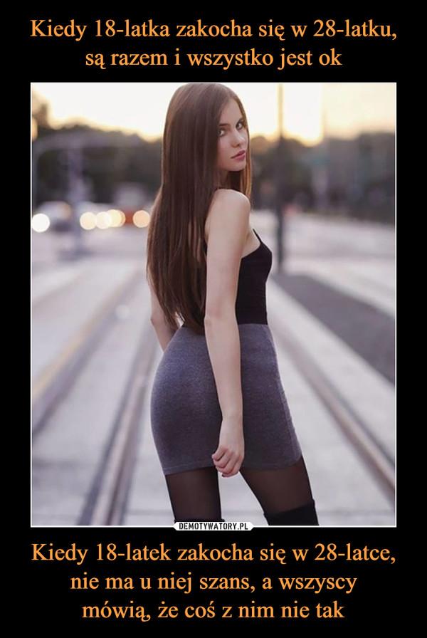 Kiedy 18-latek zakocha się w 28-latce, nie ma u niej szans, a wszyscymówią, że coś z nim nie tak –