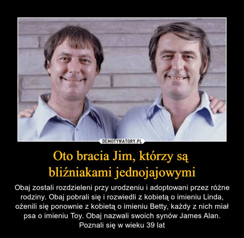 Oto bracia Jim, którzy są  bliźniakami jednojajowymi
