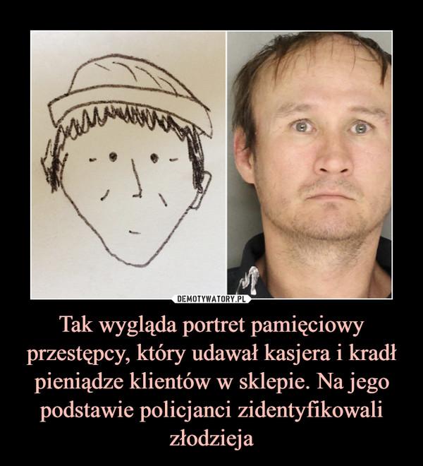 Tak wygląda portret pamięciowy przestępcy, który udawał kasjera i kradł pieniądze klientów w sklepie. Na jego podstawie policjanci zidentyfikowali złodzieja –