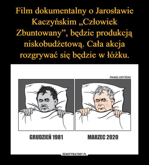 """Film dokumentalny o Jarosławie Kaczyńskim """"Człowiek Zbuntowany"""", będzie produkcją niskobudżetową. Cała akcja rozgrywać się będzie w łóżku."""