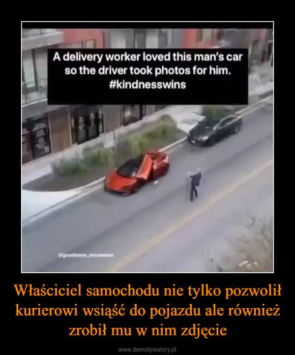 Właściciel samochodu nie tylko pozwolił kurierowi wsiąść do pojazdu ale również zrobił mu w nim zdjęcie –