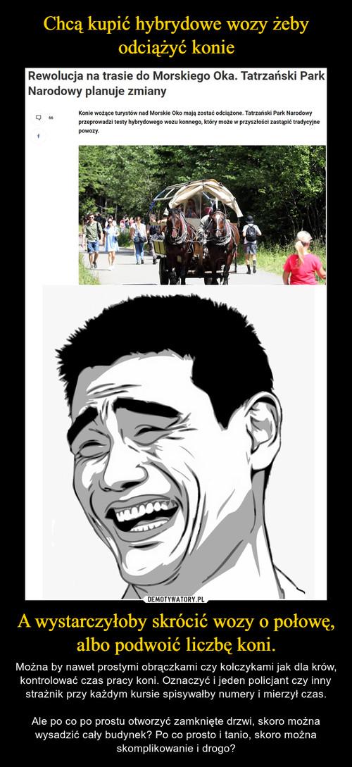 Chcą kupić hybrydowe wozy żeby odciążyć konie A wystarczyłoby skrócić wozy o połowę, albo podwoić liczbę koni.