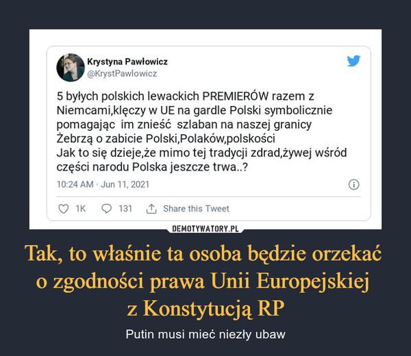 Tak, to właśnie ta osoba będzie orzekać o zgodności prawa Unii Europejskiej z Konstytucją RP – Putin musi mieć niezły ubaw Krystyna Pawłowicz@>Kryst Pawłowicz5 byłych polskich lewackich PREMIERÓW razem zNiemcami.klęczy w UE na gardle Polski symboliczniepomagając im znieść szlaban na naszej granicyŻebrzą o zabicie Polski,Polaków.polskościJak to się dzieje.że mimo tej tradycji zdrad.żywej wśródczęści narodu Polska jeszcze trwa..?10:24 AM Jun 11, 2021 (