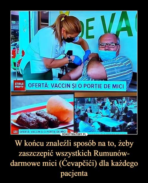 W końcu znaleźli sposób na to, żeby zaszczepić wszystkich Rumunów- darmowe mici (Ćevapčići) dla każdego pacjenta