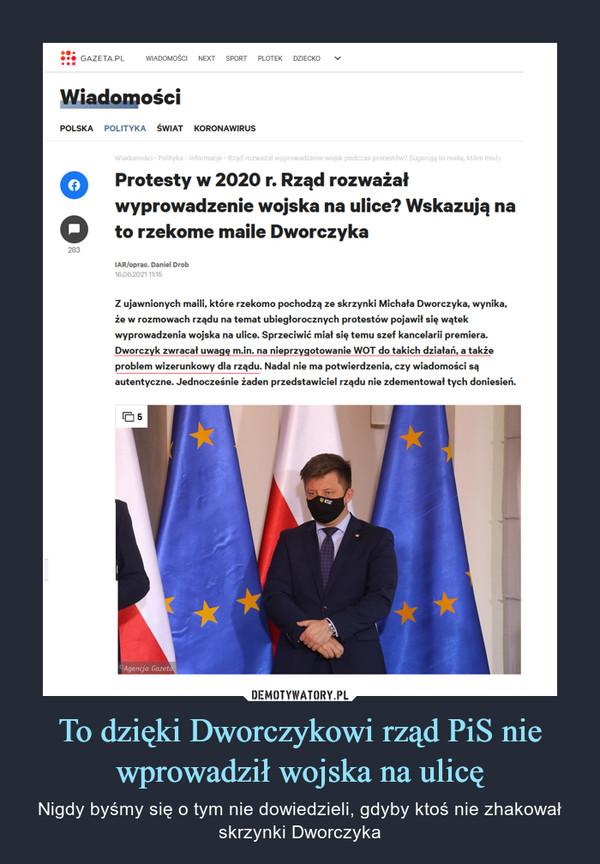 To dzięki Dworczykowi rząd PiS nie wprowadził wojska na ulicę – Nigdy byśmy się o tym nie dowiedzieli, gdyby ktoś nie zhakował skrzynki Dworczyka