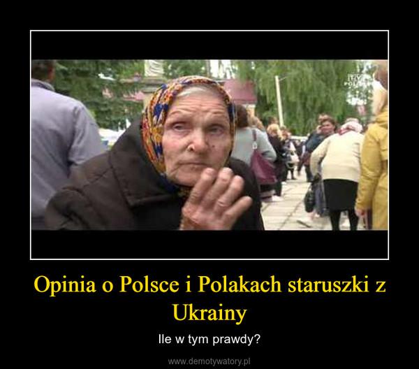 Opinia o Polsce i Polakach staruszki z Ukrainy – Ile w tym prawdy?