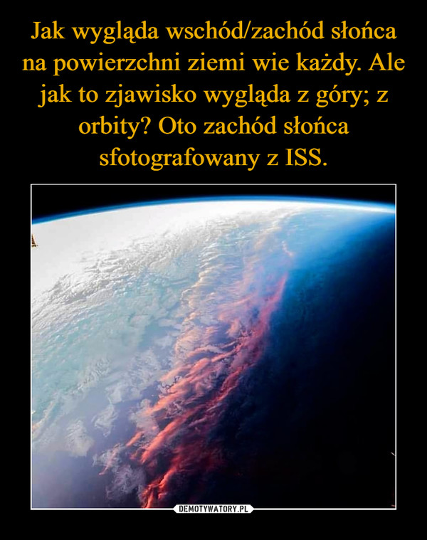 Jak wygląda wschód/zachód słońca na powierzchni ziemi wie każdy. Ale jak to zjawisko wygląda z góry; z orbity? Oto zachód słońca sfotografowany z ISS.