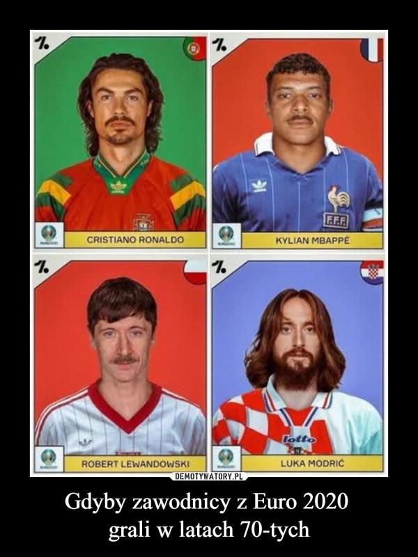 Gdyby zawodnicy z Euro 2020 grali w latach 70-tych –