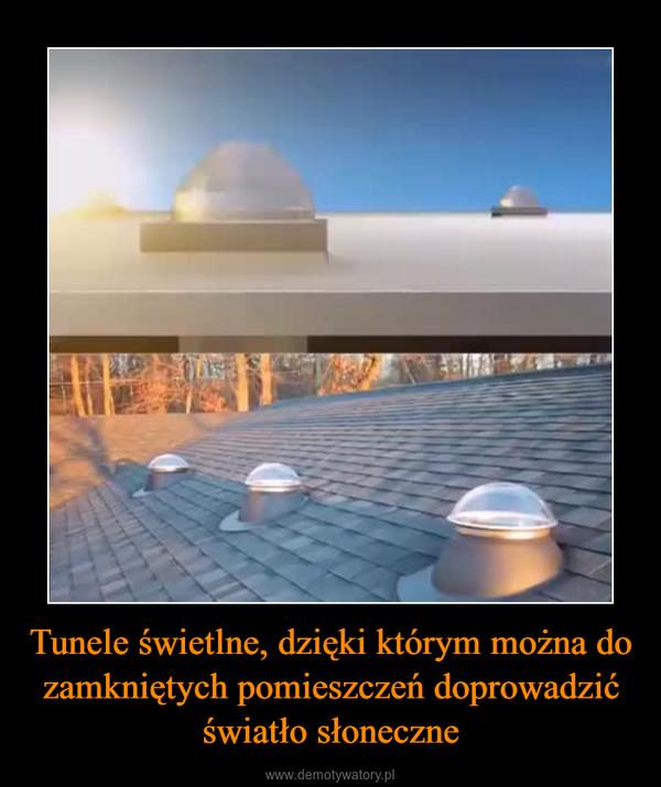 Tunele świetlne, dzięki którym można do zamkniętych pomieszczeń doprowadzić światło słoneczne –