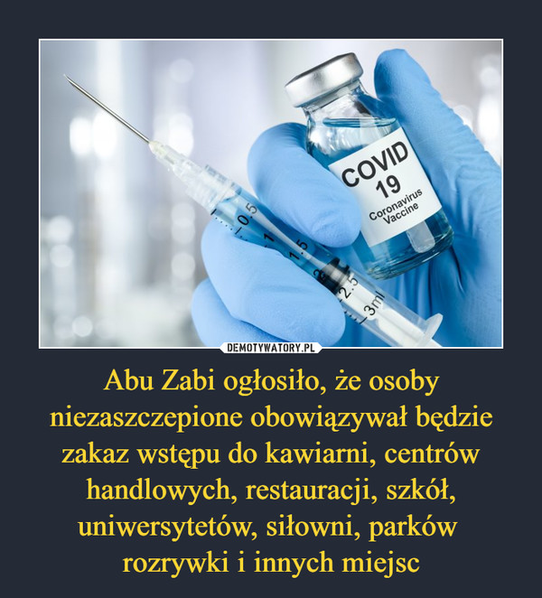 Abu Zabi ogłosiło, że osoby niezaszczepione obowiązywał będzie zakaz wstępu do kawiarni, centrów handlowych, restauracji, szkół, uniwersytetów, siłowni, parków rozrywki i innych miejsc –