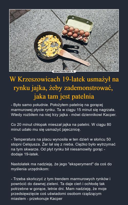 W Krzeszowicach 19-latek usmażył na rynku jajka, żeby zademonstrować,  jaka tam jest patelnia