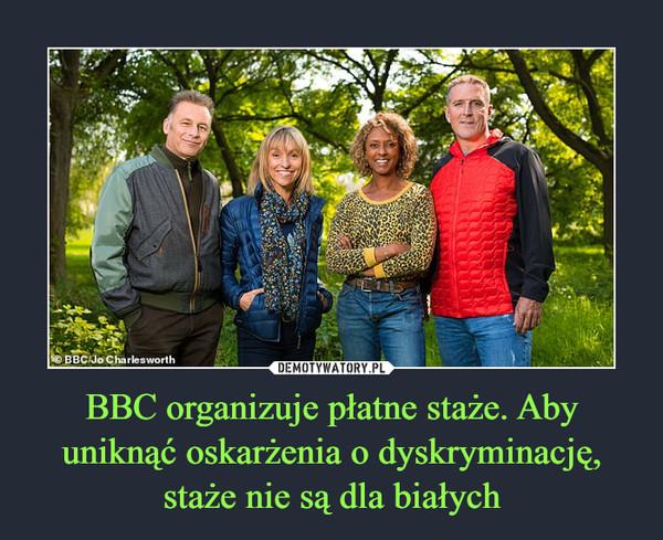 BBC organizuje płatne staże. Aby uniknąć oskarżenia o dyskryminację, staże nie są dla białych