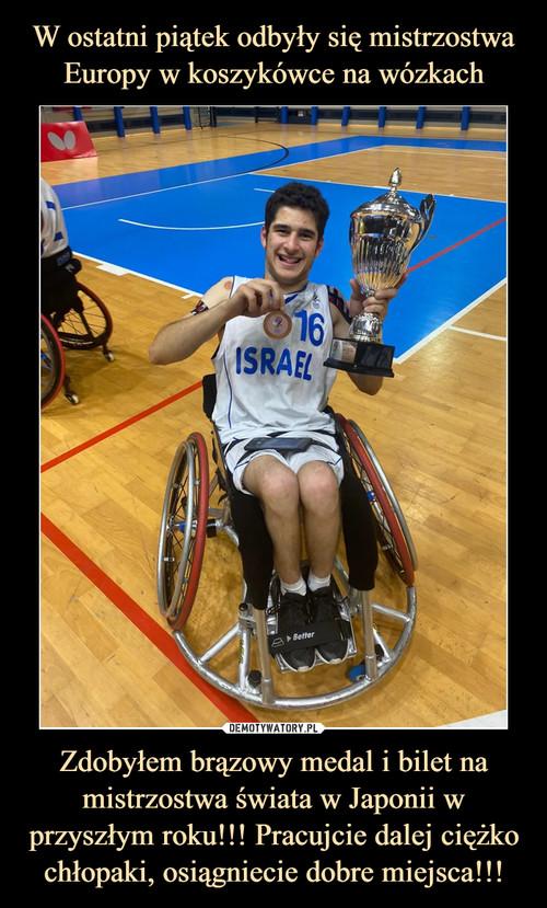 W ostatni piątek odbyły się mistrzostwa Europy w koszykówce na wózkach Zdobyłem brązowy medal i bilet na mistrzostwa świata w Japonii w przyszłym roku!!! Pracujcie dalej ciężko chłopaki, osiągniecie dobre miejsca!!!