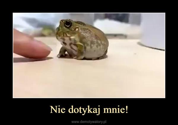 Nie dotykaj mnie! –