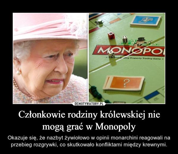 Członkowie rodziny królewskiej nie mogą grać w Monopoly – Okazuje się, że nazbyt żywiołowo w opinii monarchini reagowali na przebieg rozgrywki, co skutkowało konfliktami między krewnymi.
