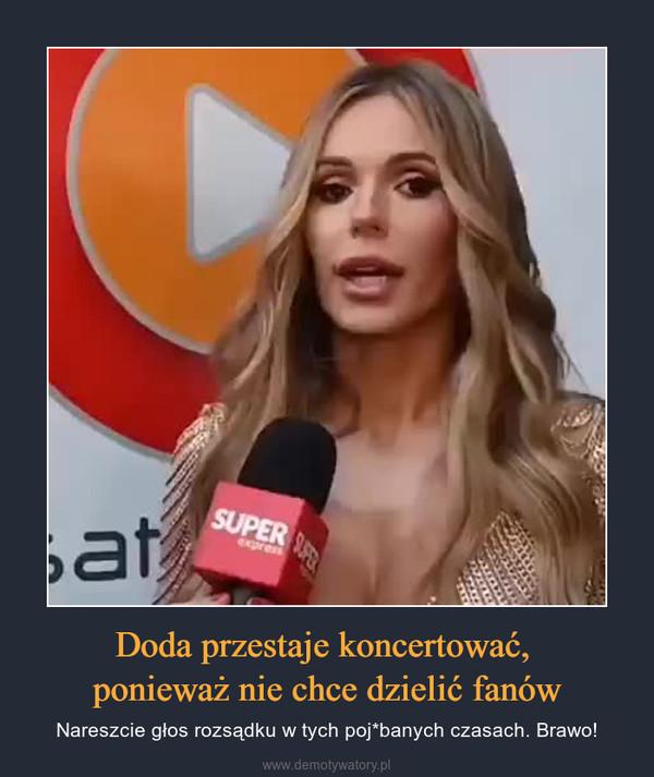 Doda przestaje koncertować, ponieważ nie chce dzielić fanów – Nareszcie głos rozsądku w tych poj*banych czasach. Brawo!