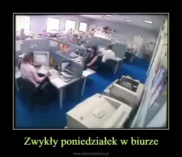 Zwykły poniedziałek w biurze –