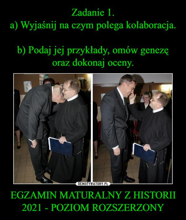 EGZAMIN MATURALNY Z HISTORII2021 - POZIOM ROZSZERZONY –