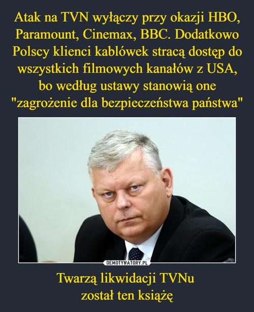 """Atak na TVN wyłączy przy okazji HBO, Paramount, Cinemax, BBC. Dodatkowo Polscy klienci kablówek stracą dostęp do wszystkich filmowych kanałów z USA, bo według ustawy stanowią one """"zagrożenie dla bezpieczeństwa państwa"""" Twarzą likwidacji TVNu  został ten książę"""