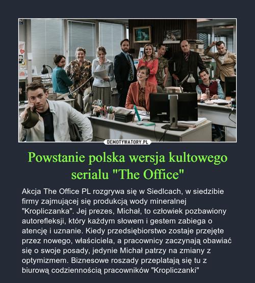 """Powstanie polska wersja kultowego serialu """"The Office"""""""