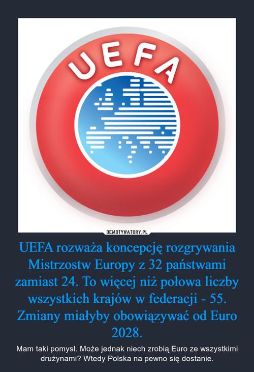 UEFA rozważa koncepcję rozgrywania Mistrzostw Europy z 32 państwami zamiast 24. To więcej niż połowa liczby wszystkich krajów w federacji - 55. Zmiany miałyby obowiązywać od Euro 2028.