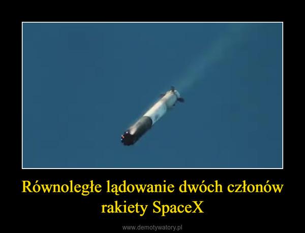 Równoległe lądowanie dwóch członów rakiety SpaceX –