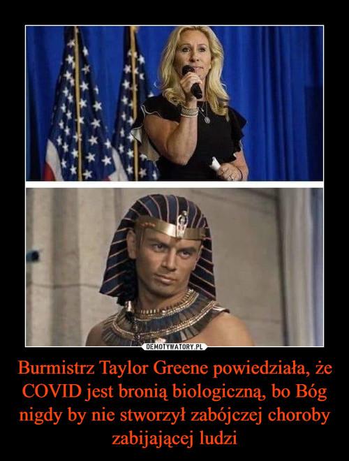 Burmistrz Taylor Greene powiedziała, że COVID jest bronią biologiczną, bo Bóg nigdy by nie stworzył zabójczej choroby zabijającej ludzi