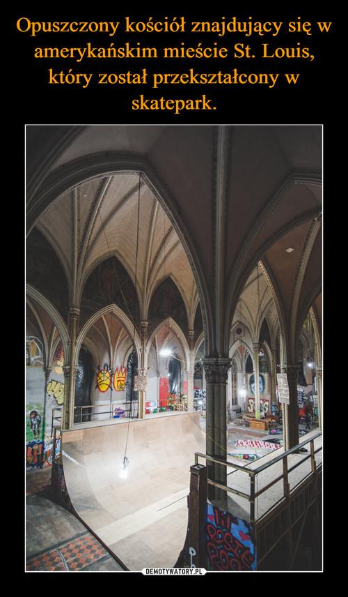 Opuszczony kościół znajdujący się w amerykańskim mieście St. Louis, który został przekształcony w skatepark.