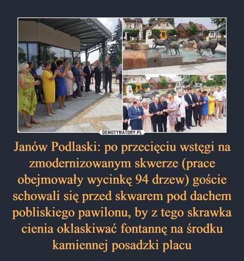 Janów Podlaski: po przecięciu wstęgi na zmodernizowanym skwerze (prace obejmowały wycinkę 94 drzew) goście schowali się przed skwarem pod dachem pobliskiego pawilonu, by z tego skrawka cienia oklaskiwać fontannę na środku kamiennej posadzki placu