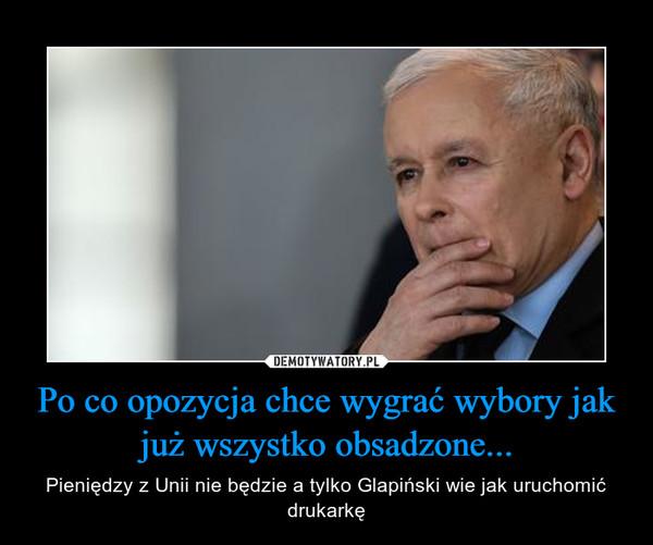 Po co opozycja chce wygrać wybory jak już wszystko obsadzone... – Pieniędzy z Unii nie będzie a tylko Glapiński wie jak uruchomić drukarkę