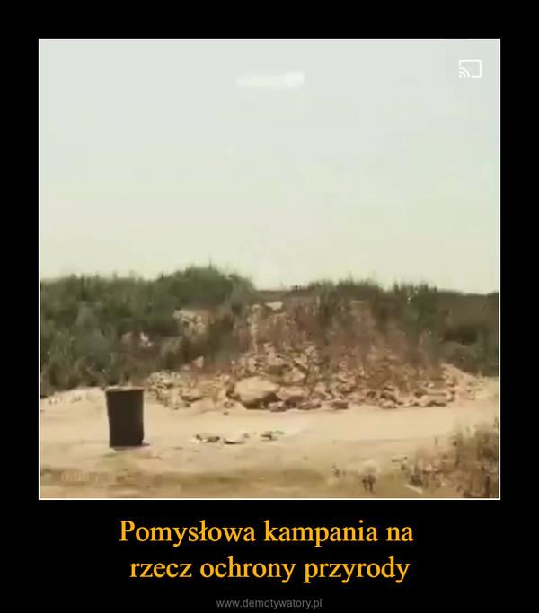 Pomysłowa kampania na rzecz ochrony przyrody –