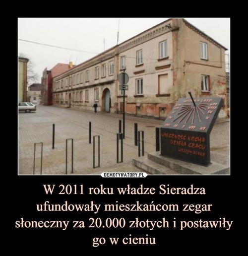 W 2011 roku władze Sieradza ufundowały mieszkańcom zegar słoneczny za 20.000 złotych i postawiły go w cieniu