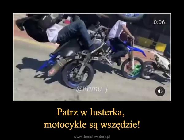 Patrz w lusterka, motocykle są wszędzie! –