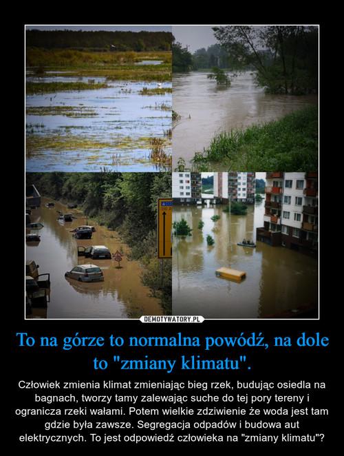 """To na górze to normalna powódź, na dole to """"zmiany klimatu""""."""