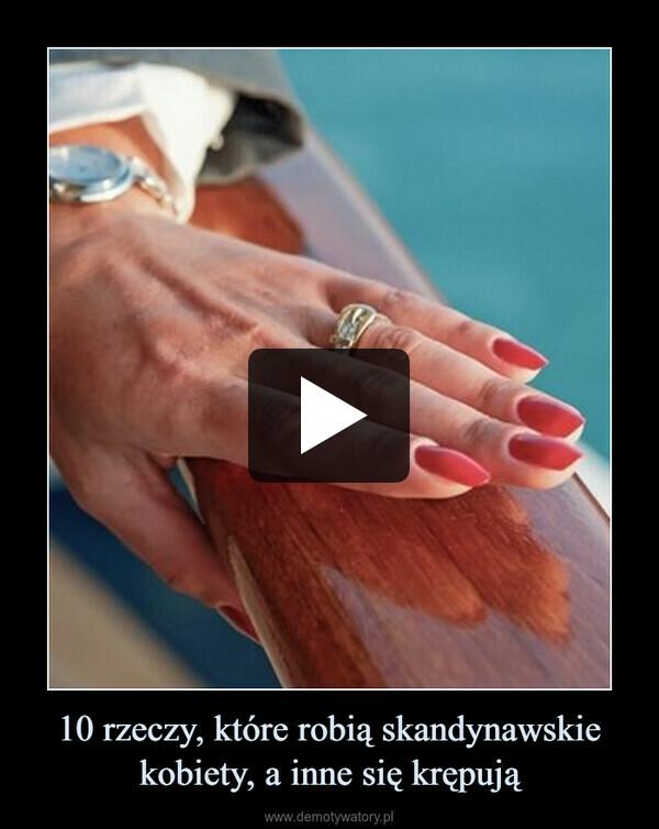 10 rzeczy, które robią skandynawskie kobiety, a inne się krępują –