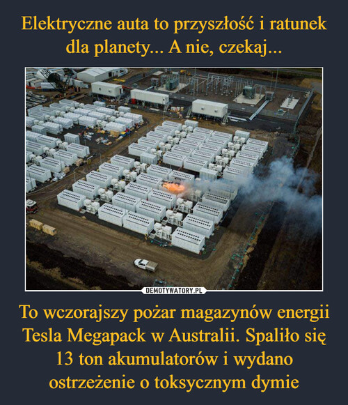 Elektryczne auta to przyszłość i ratunek dla planety... A nie, czekaj... To wczorajszy pożar magazynów energii Tesla Megapack w Australii. Spaliło się 13 ton akumulatorów i wydano ostrzeżenie o toksycznym dymie
