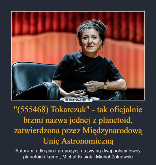 """""""(555468) Tokarczuk"""" - tak oficjalnie brzmi nazwa jednej z planetoid, zatwierdzona przez Międzynarodową Unię Astronomiczną"""