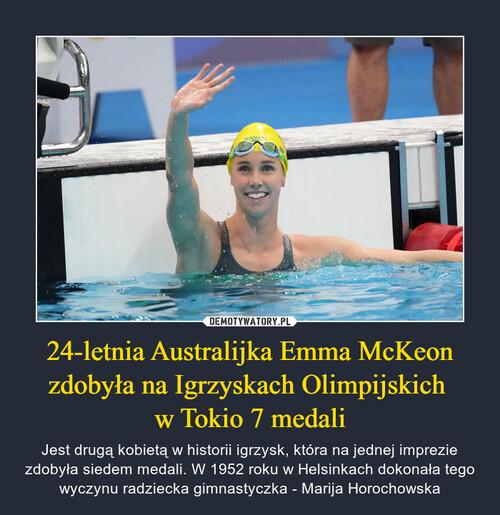 24-letnia Australijka Emma McKeon zdobyła na Igrzyskach Olimpijskich  w Tokio 7 medali