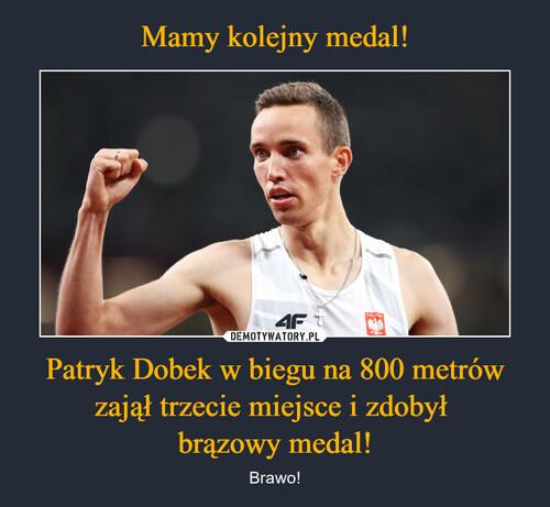 Mamy kolejny medal! Patryk Dobek w biegu na 800 metrów zajął trzecie miejsce i zdobył  brązowy medal!