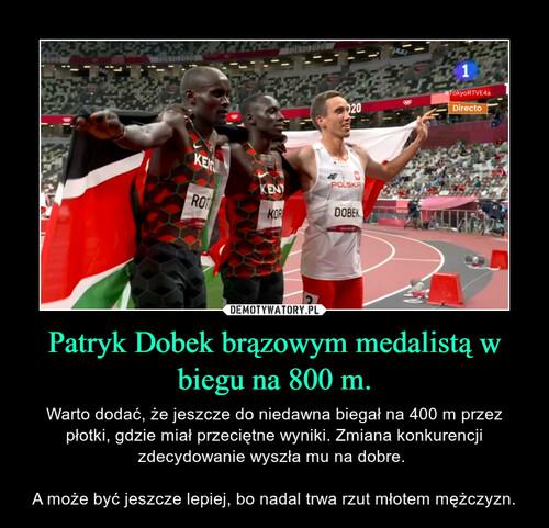 Patryk Dobek brązowym medalistą w biegu na 800 m.
