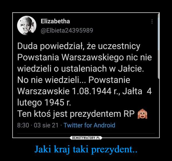 Jaki kraj taki prezydent.. –