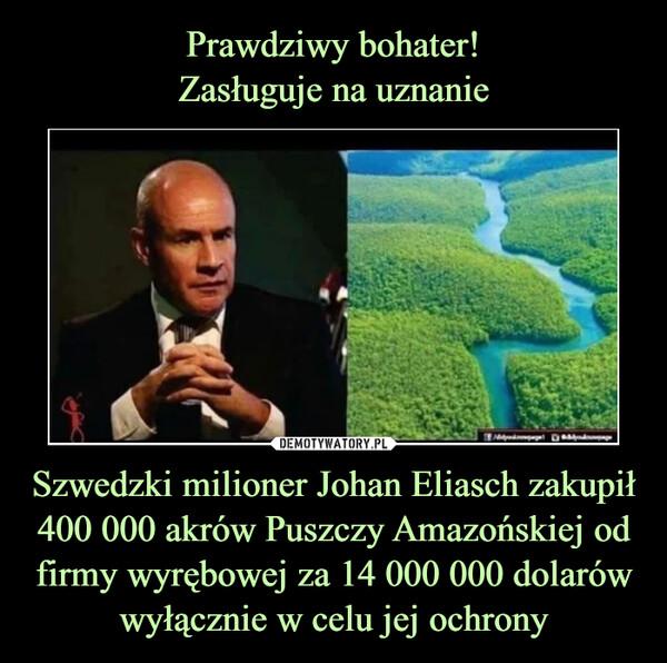 Szwedzki milioner Johan Eliasch zakupił 400 000 akrów Puszczy Amazońskiej od firmy wyrębowej za 14 000 000 dolarów wyłącznie w celu jej ochrony –