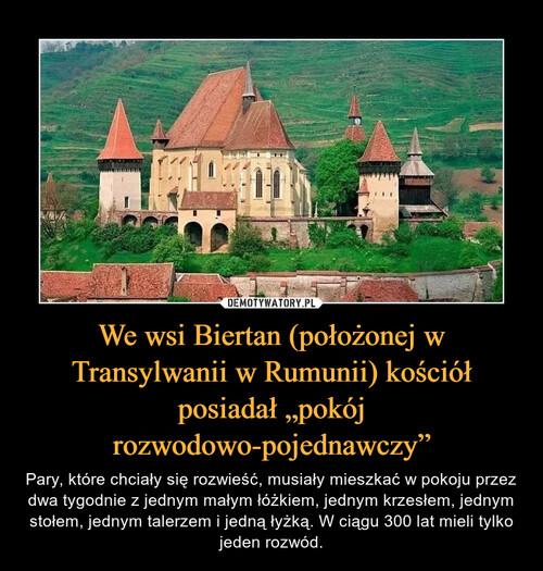 """We wsi Biertan (położonej w Transylwanii w Rumunii) kościół posiadał """"pokój rozwodowo-pojednawczy"""""""
