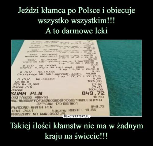 Jeździ kłamca po Polsce i obiecuje wszystko wszystkim!!! A to darmowe leki Takiej ilości kłamstw nie ma w żadnym kraju na świecie!!!