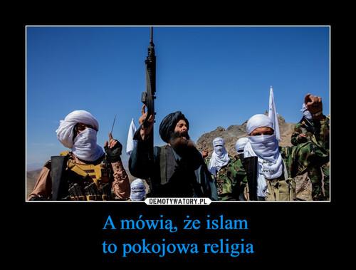 A mówią, że islam  to pokojowa religia